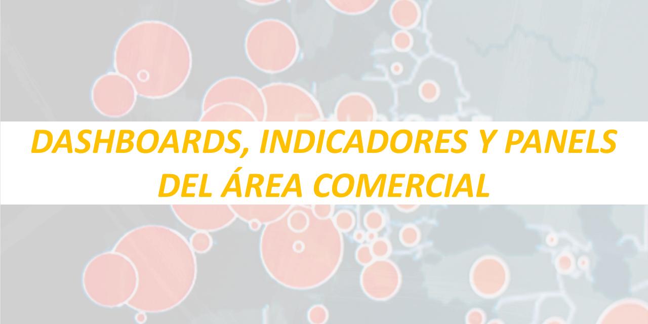 DASHBOARDS, INDICADORES Y PANELS DEL ÁREA COMERCIAL